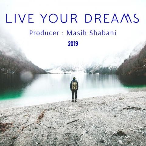 دانلود آهنگ Live Your Dreams بی کلام مسیح شعبانی